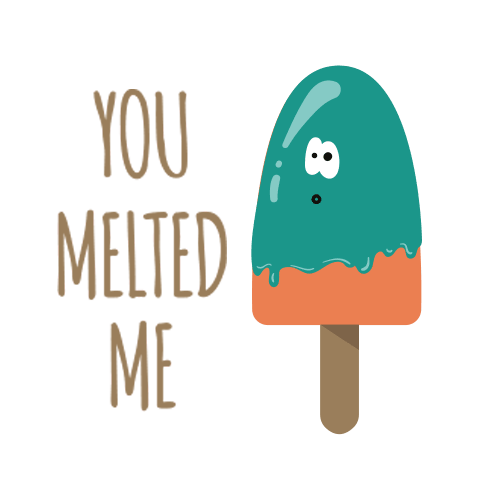 You melted me 2